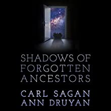 Shadows of Forgotten Ancestors Audiobook by Carl Sagan, Ann Druyan Narrated by Nick Sagan, Ann Druyan, Clinnette Minnis
