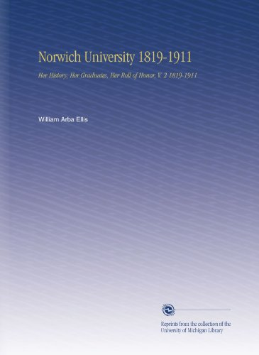 Norwich University 1819-1911: Her History, Her Graduates, Her Roll of Honor, V. 2 1819-1911