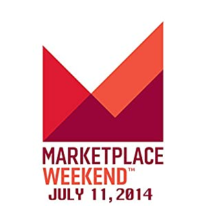 Marketplace Weekend, July 11, 2014 | [Lizzie O'Leary]