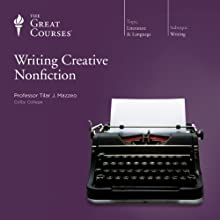 Writing Creative Nonfiction  by The Great Courses, Tilar J J. Mazzeo Narrated by Professor Tilar J J. Mazzeo