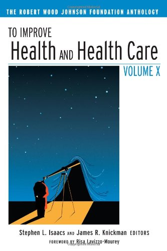 To Improve Health and Health Care Volume X: The Robert Wood Johnson Foundation Anthology (Public Health/Robert Wood John