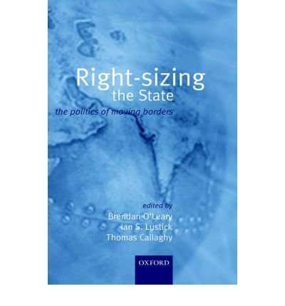 right-sizing-the-state-the-politics-of-moving-borders-by-oleary-brendan-authorhardcover