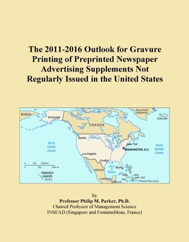 The 2011-2016 Outlook For Gravure Printing Of Preprinted Newspaper Advertising Supplements Not Regularly Issued In The United States