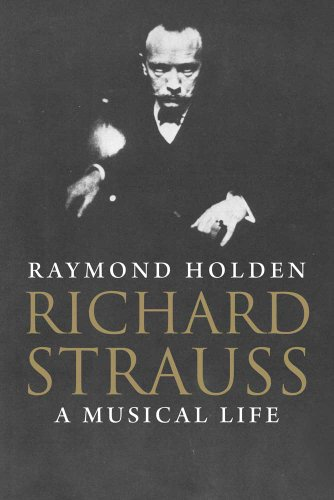 Richard Strauss: A Musical Life