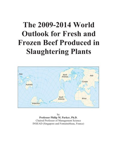The 2009-2014 World Outlook for Fresh and Frozen Beef Produced in Slaughtering Plants