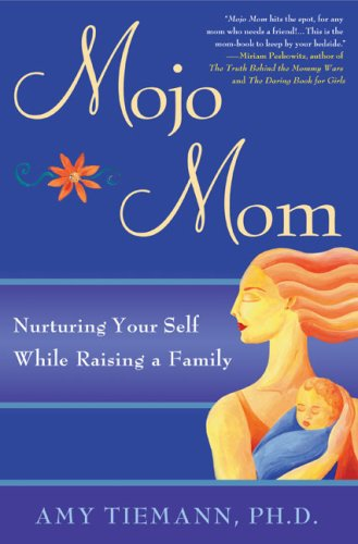 Mojo Mom: Nurturing Your Self While Raising a Family, Amy Tiemann