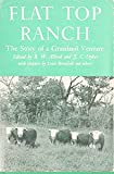 img - for Flat Top Ranch: The Story of a Grassland Venture book / textbook / text book