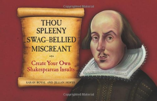 Thou Spleeny Swag-Bellied Miscreant