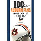100 Things Auburn Fans Should Know & Do Before They Die (100 Things...Fans Should Know) ~ Evan Woodbery