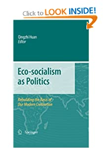 Eco-socialism as Politics - Rebuilding the Basis of Our Modern Civilisation - Qingzhi Huan, Editor