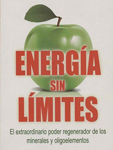 Energia Sin Limites: El Extraordinario Poder Regenerador De Los Minerales Y Oligoelementos (Spanish Edition)