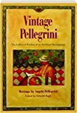 img - for Vintage Pellegrini: The Collected Wisdom of an American Buongustaio book / textbook / text book