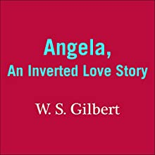 Angela: An Inverted Love Story (       UNABRIDGED) by W. S. Gilbert Narrated by Cameron Stewart