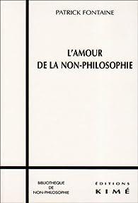 L'amour de la non-philosophie par Patrick Fontaine