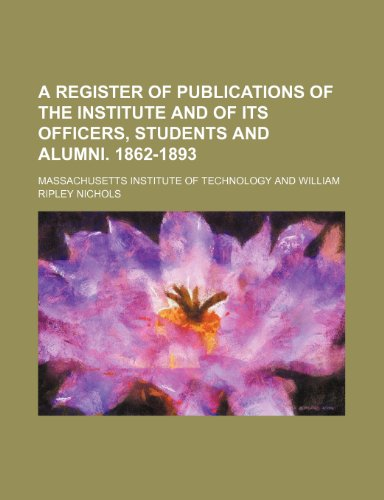 A register of publications of the Institute and of its officers, students and alumni. 1862-1893