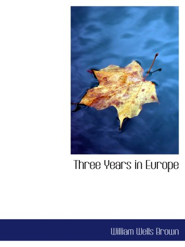 Three Years in Europe: Places I Have Seen and People I Have Met
