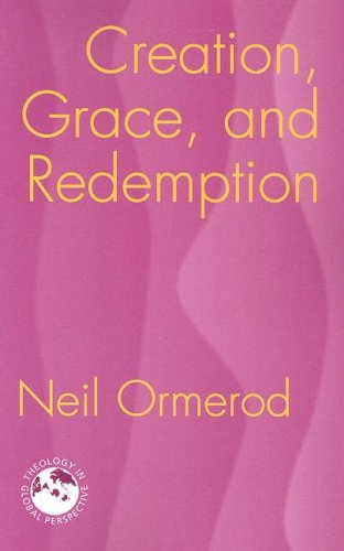 Creation, Grace, and Redemption (Theology in Global Perspective) (Theology in Global Perspectives): Neil Ormerod: 9781570757051: Amazon.com: Books