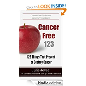 Free Kindle Book: Cancer Free 123 - 123 Things That Prevent or Destroy Cancer, by Julie Joyce. Publisher: Dynamic Publishing Company (April 18, 2011)