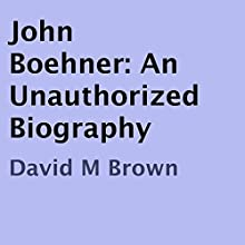 John Boehner: An Unauthorized Biography (       UNABRIDGED) by David M. Brown Narrated by Rebecca Roberts