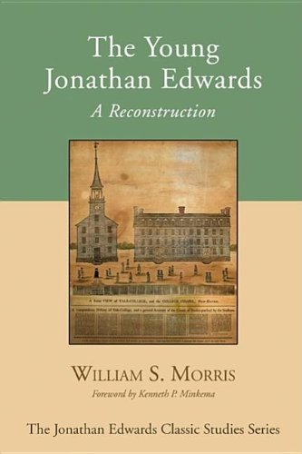 The Young Jonathan Edwards: A Reconstruction (Jonathan Edwards Classic Studies)