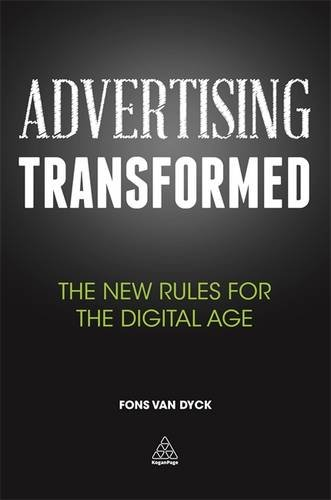 Advertising Transformed: The New Rules for the Digital Age (Kogan Page Hardback Collection)
