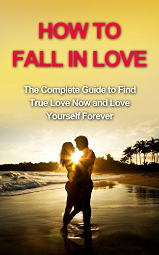 Angel M. - HOW TO LOVE: How to Fall in Love and Love Yourself, The Complete Guide to Find True Love Now and Love Yo (Inner Child, How to love yourself, How to love, ... Your Husband, How to Love your Family,)