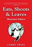 Eats, Shoots & Leaves: Illustrated Ed.: The Zero Tolerance Approach to Punctuation (159240488X) by Truss, Lynne