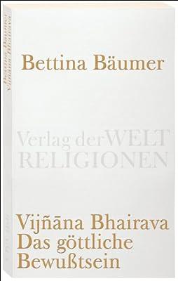 Vijnana Bhairava - Das göttliche Bewußtsein.: 112 Weisen der Mystischen Erfahrung im Sivaismus von Kashmir (Verlag der Weltreligionen)