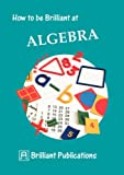 How to be Brilliant at Algebra