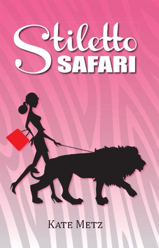 Need An Escape? Readers Are Raving About Kate Metz's Romantic Comedy STILETTO SAFARI – 4.9 Stars on Amazon With 17 out of 17 Rave Reviews and Now Just $2.99 on Kindle!