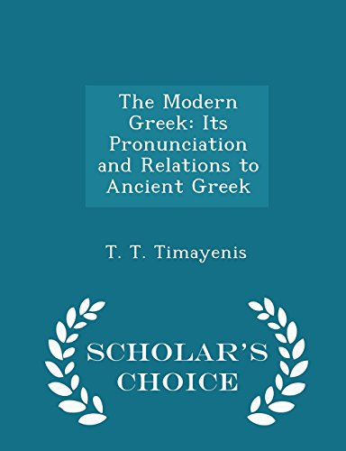 The Modern Greek: Its Pronunciation and Relations to Ancient Greek - Scholar's Choice Edition