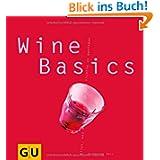 Wine Basics: Alles, was man braucht, um Wein richtig zu genießen (GU Basic cooking)