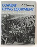 img - for Combat Flying Equipment: Us Army Aviator's Personal Equipment 1917-1945 by C. G. Sweeting (1991-12-31) book / textbook / text book