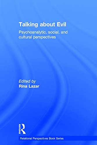 Talking about Evil: Psychoanalytic, Social, and Cultural Perspectives (Relational Perspectives Book Series)