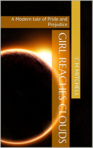 Girl Reaches Clouds: A Modern tale of Pride and Prejudice (Girl Rocks Universe Book 2)
