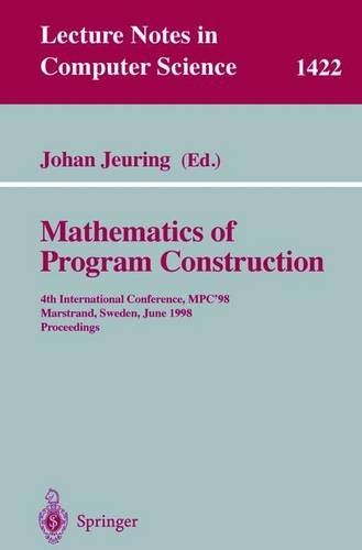 Mathematics of Program Construction: 4th International Conference, MPC'98, Marstrand, Sweden, June 15-17, 1998, Proceedi
