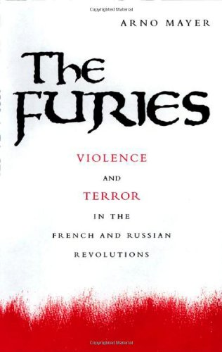The Furies: Violence and Terror in the French and Russian...