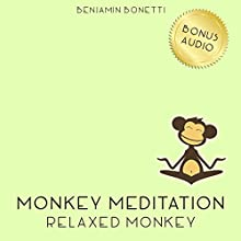 Relaxed Monkey Meditation – Meditation For Deep Relaxation  by Benjamin P Bonetti Narrated by Benjamin P Bonetti