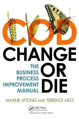 [(Change or Die: The Business Process Improvement Manual )] [Author: Maxine Attong] [Aug-2012]
