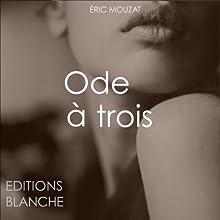 Ode à trois   Livre audio Auteur(s) : Éric Mouzat Narrateur(s) : Dante Sostenuto