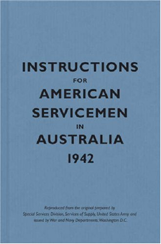 Instructions for American Servicemen in Australia, 1942 (Instructions for Servicemen)