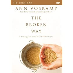 The Broken Way: A DVD Study: A Daring Path into the Abundant Life