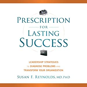 Prescription for Lasting Success: Leadership Strategies to Diagnose Problems and Transform Your Organization | [Susan Reynolds]