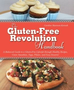 Image for The Gluten-free Revolution Handbook: A Balanced Guide to a Gluten-free Lifestyle Through Healthy Recipes, Green Smoothies, Yoga, Pilates, and Easy Desserts!