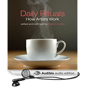 Daily Rituals: How Artists Work (Unabridged)