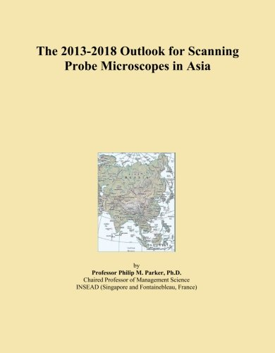 The 2013-2018 Outlook For Scanning Probe Microscopes In Asia
