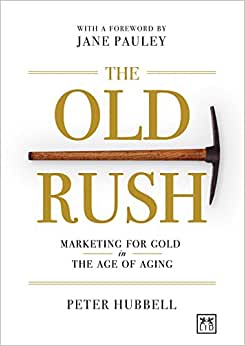 The Old Rush: Marketing For Gold In The Age Of Aging