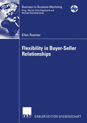 Flexibility in Buyer-Seller Relationships: A Transaction Cost Economics Extension based on Real Options Analysis (Business-to-Business-Marketing)