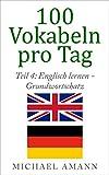 Englisch lernen - Grundwortschatz: 500 grundlegende englische Vokabeln f�r fortgeschrittene Anf�nger (100 Vokabeln pro Tag 4)