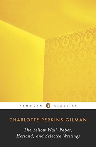 The Yellow Wall-Paper, Herland, and Selected Writings...